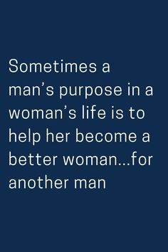 Sometimes a man's purpose in a woman's life is to help her become a better woman.for another man Faith Quotes, Wisdom Quotes, Quotes To Live By, Me Quotes, Motivational Quotes, Inspirational Quotes, Relationship Quotes, Relationships, Crush Quotes