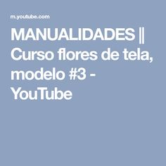 MANUALIDADES || Curso flores de tela, modelo #3 - YouTube
