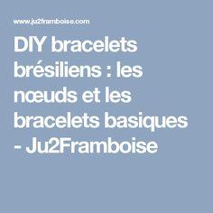 DIY bracelets brésiliens : les nœuds et les bracelets basiques - Ju2Framboise