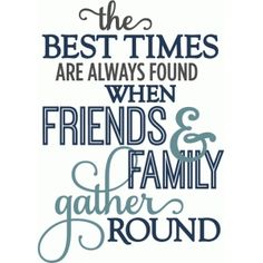 Silhouette Design Store - View Design best times when friends family gathered - layered phrase Silhouette Cameo Projects, Silhouette Design, Silhouette Files, Friends Are Family Quotes, Family Time Quotes, Gather Quotes, Beach Quotes, Friendship Quotes, Favorite Quotes