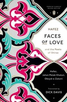 Faces of Love: Hafez and the Poets of Shiraz (Penguin Classics Deluxe Edition) by Hafez http://www.amazon.com/dp/0143107283/ref=cm_sw_r_pi_dp_XTELwb1ZQ6QH6