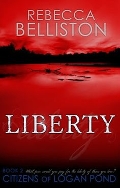 """Katie's Clean Book Collection: Review: Liberty (Citizens of Logan Pond Book 2) by Rebecca Belliston. """"5 out of 5 stars. What an amazing and incredible story!"""""""