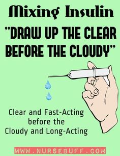 MIXING INSULIN. Important to remember which you draw up first. Remember draw up CLEAR before CLOUDY. Trust me. Remember this!