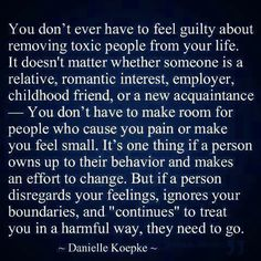 Freaking right! I am so sick of getting the guilt trip for removing toxic people from my life, while they get NO reproach at all for their cruel behavior!!