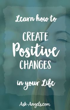 Learn how to Create Positive Changes in Your Life
