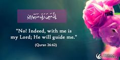 """No! Indeed, with me is my Lord; He will guide me."" (Quran 26:62) #Pray #Dua #StraighPath #Direction #Guidance #Islam"