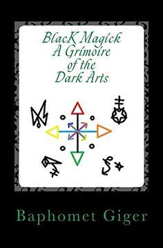 Black Magick A Grimoire of the Dark Arts by Baphomet Giger http://www.amazon.com/dp/B012BTPAI4/ref=cm_sw_r_pi_dp_rmvTvb0E91ABV
