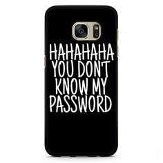 You Dont Know My Password Phonecase Cover Case For Samsung Galaxy S3 Samsung Galaxy S4 Samsung Galaxy S5 Samsung Galaxy S6 Samsung Galaxy S7. Image is printed on aluminum inlay attached to the case. S