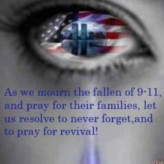 "Others_Respect/Patriotic_""As we mourn the fallen of 9-11, and pray for their families, let us resolve to never forget, and to pray for revival!""_Yes, and pray for all those who have been fighting ever since overseas for our country! And thank them. God bless America."