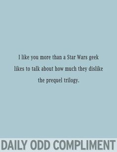 episodes I-III have their moments, but pretty much yeah... star wars geek daily odd compliment!
