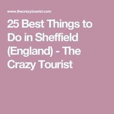25 Best Things to Do in Sheffield (England) - The Crazy Tourist