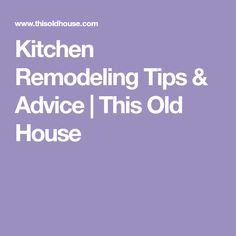 Kitchen Remodeling Tips & Advice | This Old House