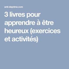 3 livres pour apprendre à être heureux (exercices et activités)