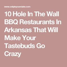 10 Hole In The Wall BBQ Restaurants In Arkansas That Will Make Your Tastebuds Go Crazy