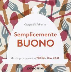 Semplicemente buono: il 5 marzo presentazione del libro di ricette di Giorgia Di Sabatino - Eventi