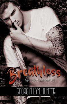 Title : Breathless Author: Georgia Lyn Hunter Genre/Age : Contemporary Romance/NA Series : Players to Men Series (Book One) Publisher. Georgia, Romance, Meant To Be Together, Happy Endings, Book 1, Free Books, Audio Books, Novels, Guys