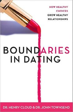 Boundaries in Dating. Dr. Henry Cloud & Dr. John Townsend.