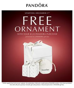 A little something for the tree! Starting December 1st, receive the Hidden Gift Ornament free with your $125 PANDORA Jewelry Purchase. *While supplies last, limit one per customer. No substitutions. Valid only at participating PANDORA retailers. Void where prohibited. Not valid with prior purchase. Excludes gift card purchases. Ornament presented in PANDORA gift box.