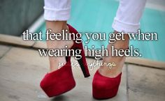 I love heels. Though I don't get to wear them out. But I love parading around in my mums for fun!