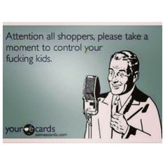 Omg....how I would LOVE to say this ...these parents today just let their kids act like animals...and it ain't the kids fault...it's the lazy ass parents who let them do as they please.