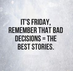 Bad Decisions Quotes On Pinterest Quotes Truths And Quotes About