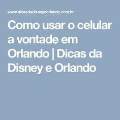 Como usar o celular a vontade em Orlando | Dicas da Disney e Orlando