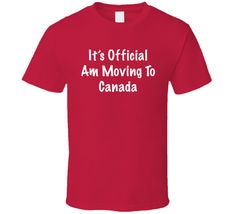 It's Official Am Moving To Canada Trump Win Unisex T-Shirt