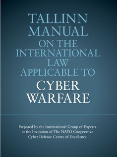 Tallinn Manual International Cyber War fare Law By NATO - Internet being the main source of communication, business, trade, news, entertainment etc, we depend on internet for almost everything in our day to day life.