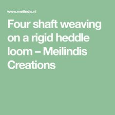 Four shaft weaving on a rigid heddle loom – Meilindis Creations