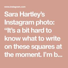 "Sara Hartley's Instagram photo: ""It's a bit hard to know what to write on these squares at the moment. I'm busy doing motherly things. An awful lot of cooking and cleaning.…"""