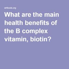 What are the main health benefits of the B complex vitamin, biotin?