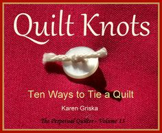 Quilt Knots, Quilt Pattern, Ten Ways to Tie a Quilt, How to Tie a Quilt, PDF $5.00