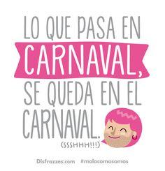 Lo que pasa en Carnaval, se queda en el Carnaval. www.disfrazzes.com ❤ #MolaComoSomos