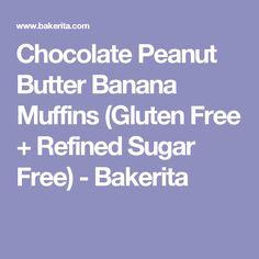 Chocolate Peanut Butter Banana Muffins (Gluten Free + Refined Sugar Free) - Bakerita
