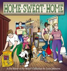 Home Sweat Home: A For Better or For Worse Collection (For Better or for Worse Collections) by Lynn Johnston. $11.04. Publisher: Andrews McMeel Publishing; Original edition (April 1, 2008). Series - For Better or for Worse Collections. Author: Lynn Johnston