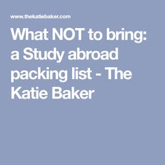 What NOT to bring: a Study abroad packing list - The Katie Baker