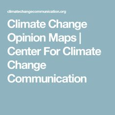 Climate Change Opinion Maps   Center For Climate Change Communication