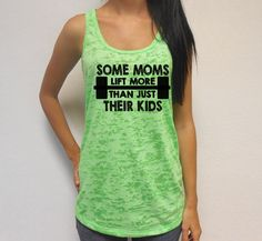 Welcome to Strong Girl Clothing™ Shop!    This listing is for one burnout tank top that says Some Moms Lift More Than Just Their Kids. These