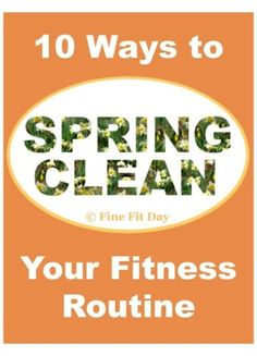 10 Ways to Spring Clean Your Fitness Routine. It's the perfect time of year to reassess your fitness goals, change up your workout and start seeing results from exercise again. 10 tips to make your workout more effective and fun - a great step toward a healthy lifestyle!