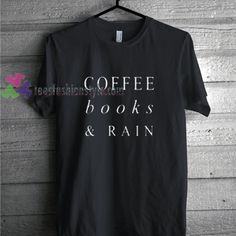 Coffe, books and rain t shirt gift tees unisex adult cool tee shirts //Price: $11.99 //