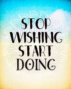 stop wishing, start doing - free printable