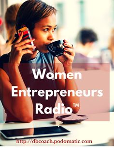 Women Entrepreneurs Radio™  What is success? How do you stay motivated? How do you connect with your passion and turn it into a business? Listen to conversations with host Deborah A Bailey & women (and men) entrepreneurs on the Women Entrepreneurs Radio podcast on iTunes & Podomatic