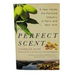 The Perfect Scent A Year Inside The Perfume Industry In Paris and New York - Softcover By Chandler Burr