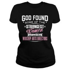 WORSHIP ARTS DIRECTOR GOD FOUND SOME OF THE STRONGEST WOMEN AND MADE THEM T-Shirts, Hoodies. VIEW DETAIL ==► https://www.sunfrog.com/LifeStyle/WORSHIP-ARTS-DIRECTOR--GODFOUND-Black-Ladies.html?id=41382