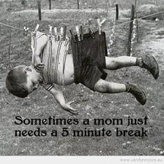 Sometimes a mom just needs a 5 minute break.