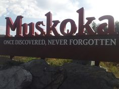 The Muskoka Sign! I get so excited when I see it. Honk the horn!