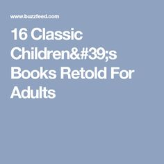 16 Classic Children's Books Retold For Adults