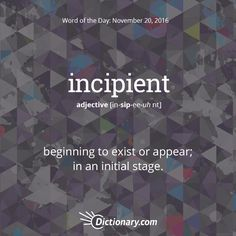 Dictionary.com's Word of the Day - incipient - beginning to exist or appear