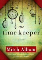"""""""The time keeper"""" by Mitch Albom  From the author who's inspired millions worldwide with books like """"Tuesdays with Morrie"""" and """"The Five People You Meet in Heaven"""" comes his most imaginative novel yet. This is a  compelling fable about the first man on earth to count the hours.  This book club selection was a thought provoking reminder of the importance of living in the moment."""