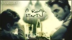 A Rough Start by ItzMegan (Angst/Romance) - unexpected new dad Edward pairs up with school teacher Bella for this AMAZING fan fic where every day people and relationships are struggling to survive